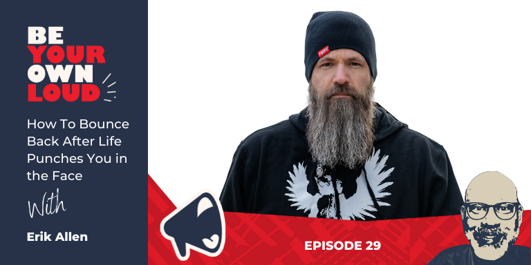 """Podcast cover art that reads: """"How to bounce back after life punches you in the face"""" With Erik Allen. Erik's headshot is placed in the center of the graphic; he is Caucasian, is wearing a black toque, black hoodie, and has a long beard."""